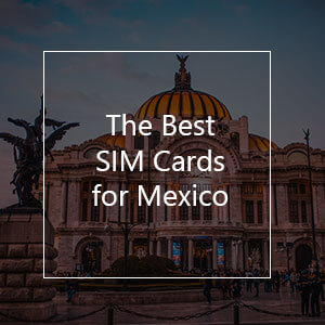 The 7 Best Prepaid SIM Cards for Mexico in 2021