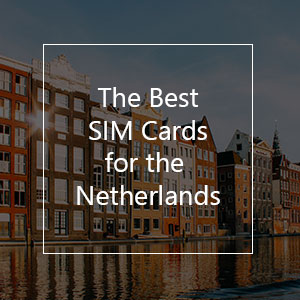 The 12 Best Prepaid SIM Cards for Netherlands in 2021