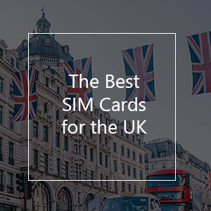 The 7 Best Prepaid SIM Cards for the United Kingdom in 2021