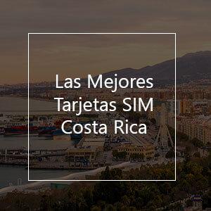 Las 10 Mejores Tarjetas SIM para la Costa Rica en 2021