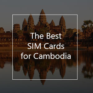 The 6 Best Prepaid SIM Cards for Cambodia in 2021