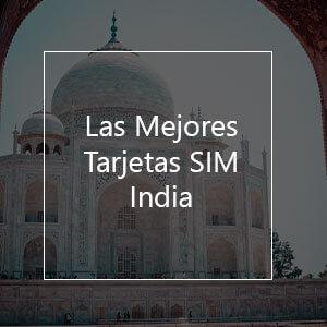 Las 6 Mejores Tarjetas SIM Prepago para India en 2021