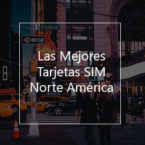Las 10 Mejores Tarjetas SIM para Norte América en 2021