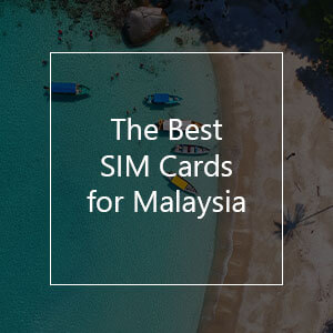 The 11 Best Prepaid SIM Cards for Malaysia in 2021