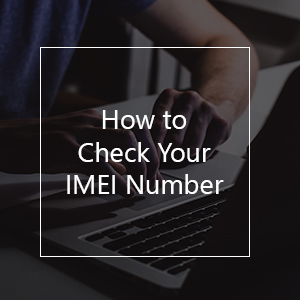 How to Check Your IMEI Number