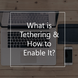 What is Tethering & How to Enable It?