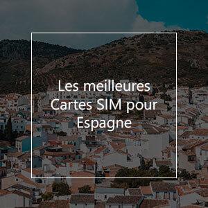 Les 8 meilleures cartes SIM pour l'Espagne en 2021